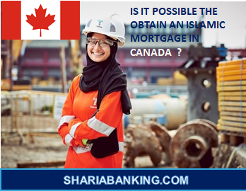 IS IT POSSIBLE THE OBTAIN An ISLAMIC MORTGAGE IN CANADA  ?